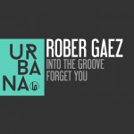 URB095 Rober Gaez – Into The Groove / Forget You