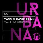 URBANA127 – YASS & DAVID PENN – CAN´T LIVE WITHOUT YOU
